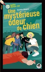 Danièle Ohayon - Les enquêtes du détective-club  : Une mystérieuse odeur de chien.