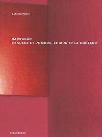 Danièle Pauly - Barragan - L'espace et l'ombre, le mur et la couleur.