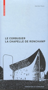 Danièle Pauly - Le Corbusier : la chapelle de Ronchamp.