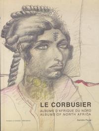 Danièle Pauly - Le Corbusier - Albums d'Afrique du nord, voyages au M'Zab 1931 et 1933.