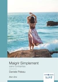 Danièle Peleau - Maigrir simplement - Sans contraintes.