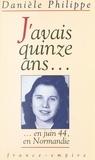 Danièle Philippe - J'avais quinze ans....