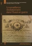 Danièle Pingué et Jean-Paul Rothiot - La surveillance révolutionnaire dans l'Ouest en guerre.