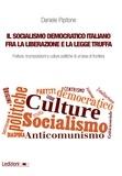 Daniele Pipitone - Il socialismo democratico italiano fra la Liberazione e la legge truffa - Fratture, ricomposizioni e culture politiche di un'area di frontiera.