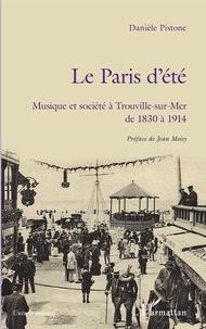 Danièle Pistone - Le Paris d'été - Musique et société à Trouville-sur-Mer de 1830 à 1914.