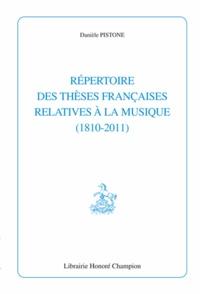 Danièle Pistone - Répertoire des thèses françaises relatives à la musique (1810-2011).