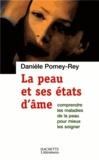 Danièle Pomey-Rey - La peau et ses états d'âme - Comprendre les maladies de peau pour mieux les soigner.