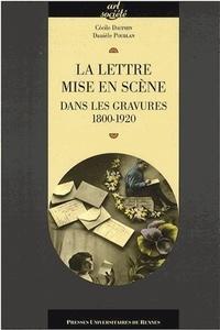 Danièle Poublan et Cécile Dauphin - La lettre mise en scène dans les gravures 1800-1920.