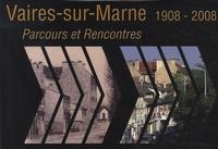 Danièle Querci - Vaires-sur-Marne 1908-2008 - Parcours et rencontres.