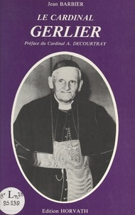 Danièle Robert et Jean Barbier - Le cardinal Gerlier.