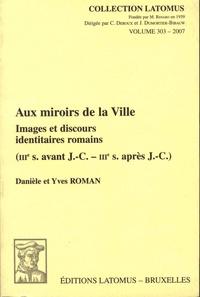 Danièle Roman et Yves Roman - Aux miroirs de la Ville - Images et discours identitaires romains (IIIe s avant JC - IIIe s après J-C).