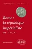 Danièle Roman - Rome : la république impérialiste. - 264 - 27 avant J-C.