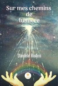 Danièle Roumi - Sur mes chemins de lumière - Récit.