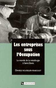 LES ENTREPRISES SOUS LOCCUPATION. Le monde de la métallurgie à Saint-Denis.pdf