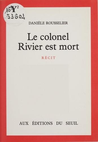 Le Colonel Rivier est mort. Récit