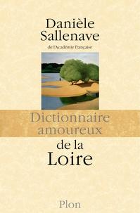 Danièle Sallenave - Dictionnaire amoureux de la Loire.