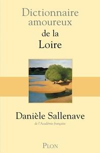 Danièle Sallenave - DICT AMOUREUX  : Dictionnaire amoureux de la Loire.