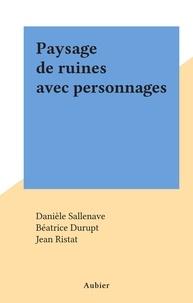 Danièle Sallenave et Béatrice Durupt - Paysage de ruines avec personnages.