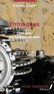 Danièle Sastre - Entre nous - 1996-1997 - Les batailles du désir.
