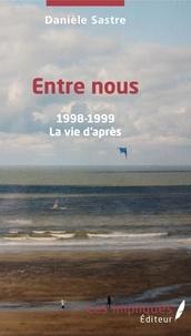 Danièle Sastre - Entre nous - 1998-1999 - La vie d'après.