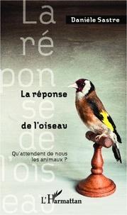 Danièle Sastre - La réponse de l'oiseau.