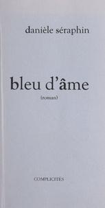 Danièle Séraphin - Bleu d'âme.