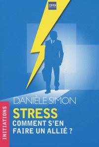 Danièle Simon - Stress - Comment s'en faire un allié ?.
