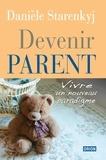 Danièle Starenkyj - Devenir parent - Vivre un nouveau paradigme.