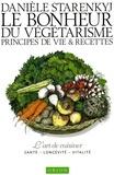 Danièle Starenkyj - Le bonheur du végétarisme - Principes de vie & recettes.