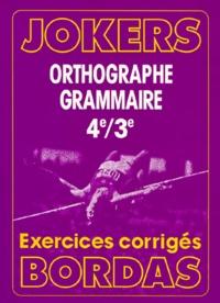 Danièle Steinmetz et Joëlle Paul - Jokers Orthographe Grammaire 4e et 3e - Exercices corrigés.