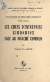 Danièle Valarché et J. Lajugie - Les chefs d'entreprise girondins face au Marché commun.