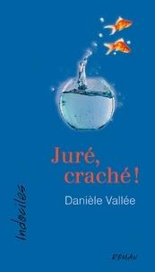 Danièle Vallée - Juré, craché !.