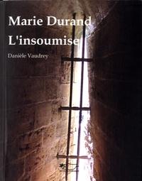 Danièle Vaudrey - Marie Durand l'insoumise.