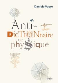 Daniele Vegro - Anti-dictionnaire de physique.