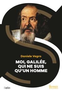 Daniele Vegro - Moi, Galilée, qui ne suis qu'un homme.