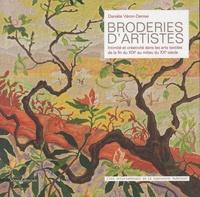 Danièle Véron-Denise - Broderies d'artistes - Intimité et créativité dans les arts textiles de la fin du XIXe au milieu du XXe siècle.
