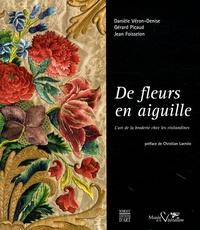 Danièle Véron-Denise et Gérard Picaud - De fleurs en aiguille - L'art de la broderie chez les visitandines.