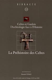 Daniele Vitali et  Collectif - La Préhistoire des Celtes - Celtes et Gaulois l'Archéologie face à l'Histoire, Actes de la table ronde de Bologne 28-29 mai 2005.