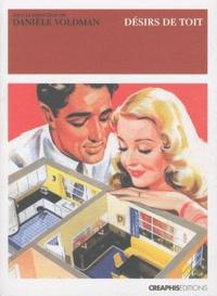 Danièle Voldman - Désirs de toit - Le logement entre désir et contrainte depuis la fin du XIXe siècle.