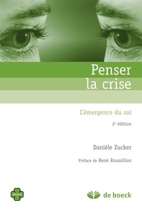 René Roussillon et Danièle Zucker - Penser la crise - L'émergence du soi.