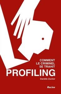 Danièle Zucker - Profiling - Comment le criminel se trahit.
