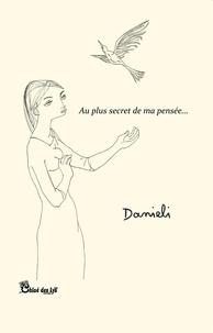 Livres téléchargeables en ligne pdf gratuitement Au plus secret de ma pensée... 9782390181095 (Litterature Francaise) par Danieli