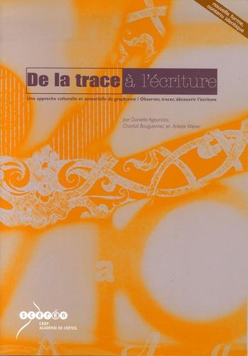 Danielle Agouridas et Chantal Bouguennec - De la trace à l'écriture Une approche culturelle et sensorielle du graphisme - Observer, tracer, découvrir l'écriture Avec une pochette de 20 photographies.