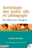 Danielle Alexandre - Anthologie des textes clés en pédagogie - Des idées pour enseigner.