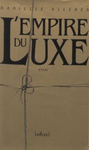 Danielle Allérès - L'empire du luxe - [essai].