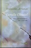 Danielle Arnoux - Camille Claudel - Réenchantement de l'oeuvre.