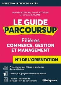 Danielle Attelan et Franck Attelan - Le guide parcoursup - Filères commerce, gestion et management.