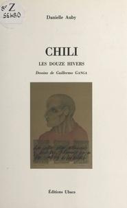 Danielle Auby et Guillermo Ganga - Chili : les douze hivers.