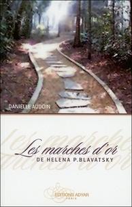 Danielle Audoin - Les marches d'or de Helena P. Blavatsky.