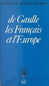 Danielle Bahu-Leyser et François Goguel - De Gaulle, les Français et l'Europe.